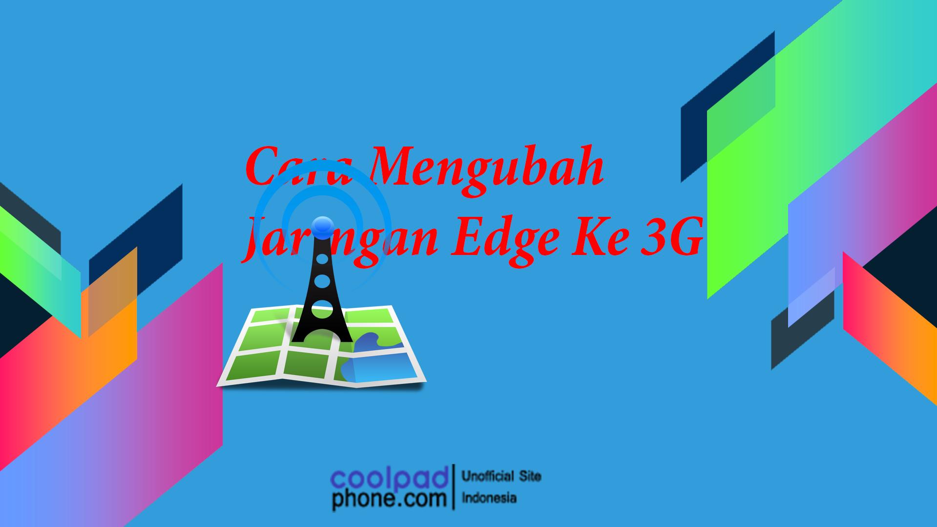 Cara Mengubah Jaringan Edge Ke 3G