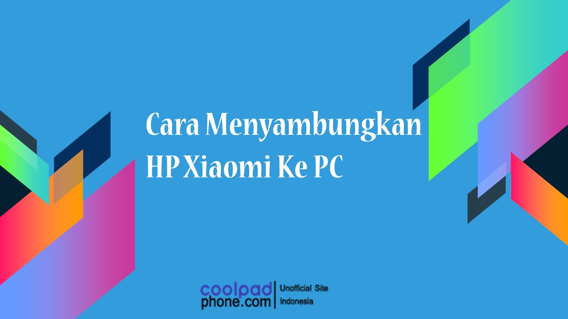 Cara Menyambungkan HP Xiaomi Ke PC