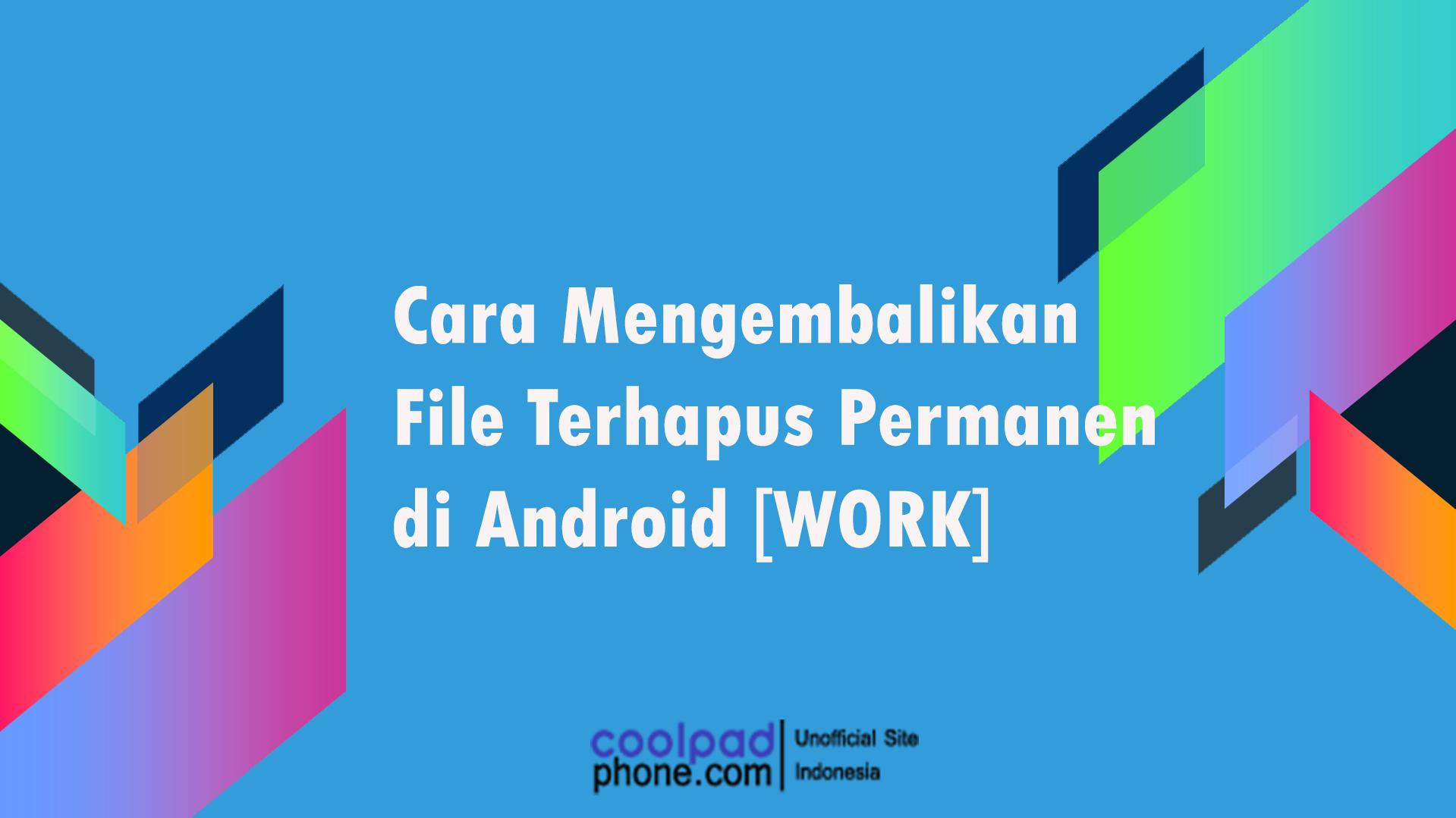 Cara Mengembalikan File Terhapus Permanen di Android [WORK]
