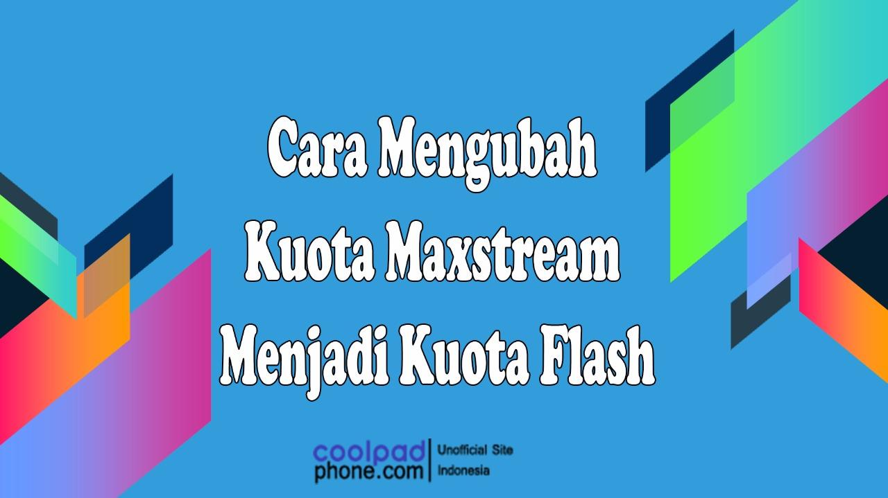 Cara-Mengubah-Kuota-Maxstream-Menjadi-Kuota-Flash