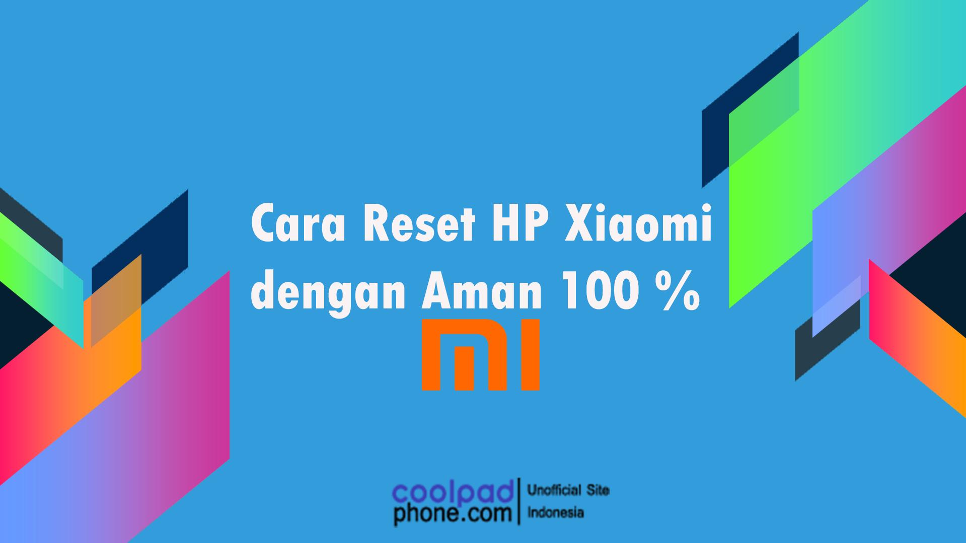 Cara Reset HP Xiaomi dengan Aman