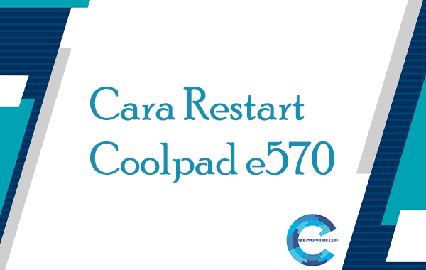 Cara-Restart-Coolpad-e570-1