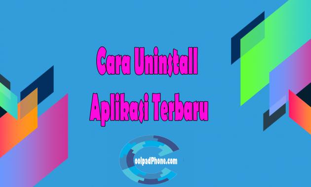 Cara Uninstall Aplikasi Terbaru