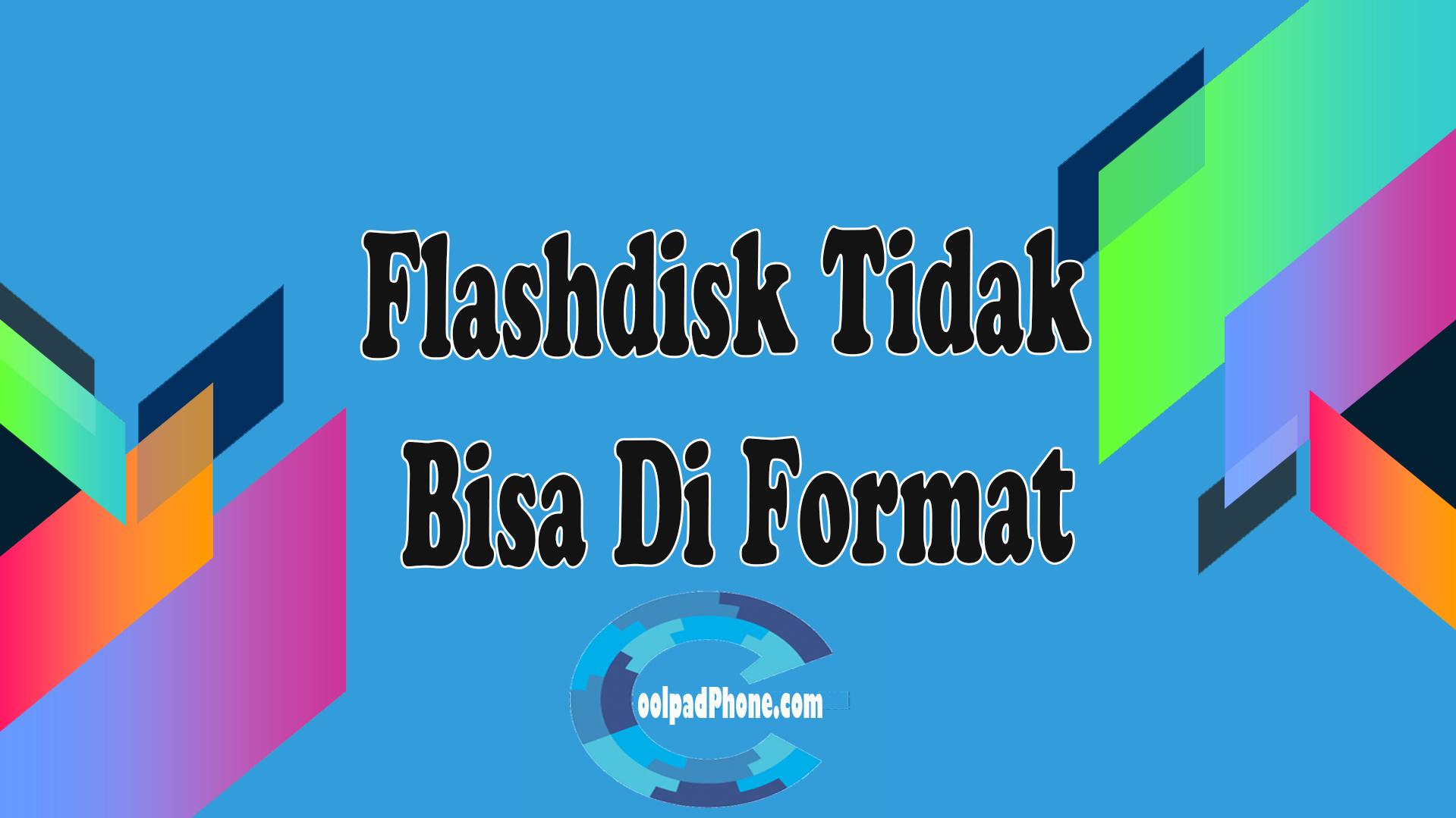 Flashdisk Tidak Bisa Di Format