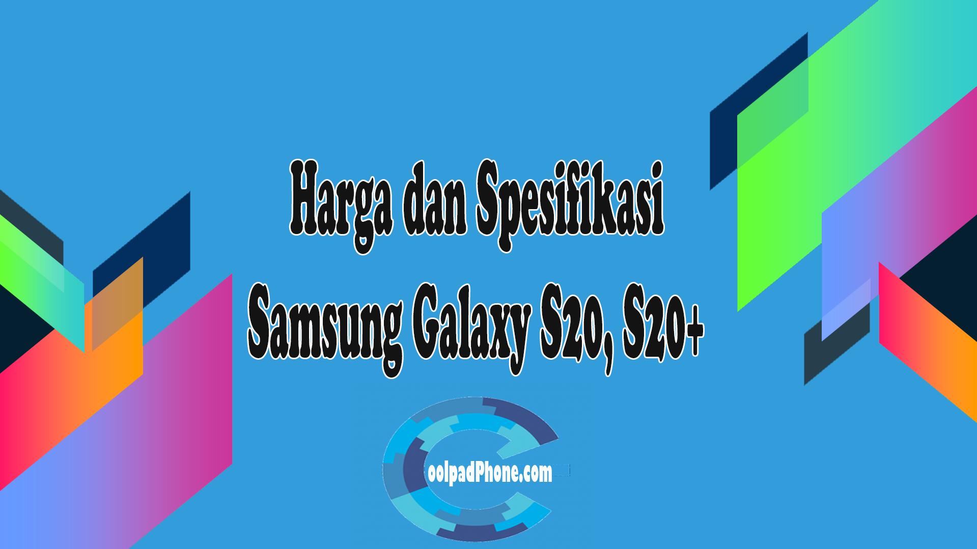 Harga dan Spesifikasi samsung galaxy s20, s20+