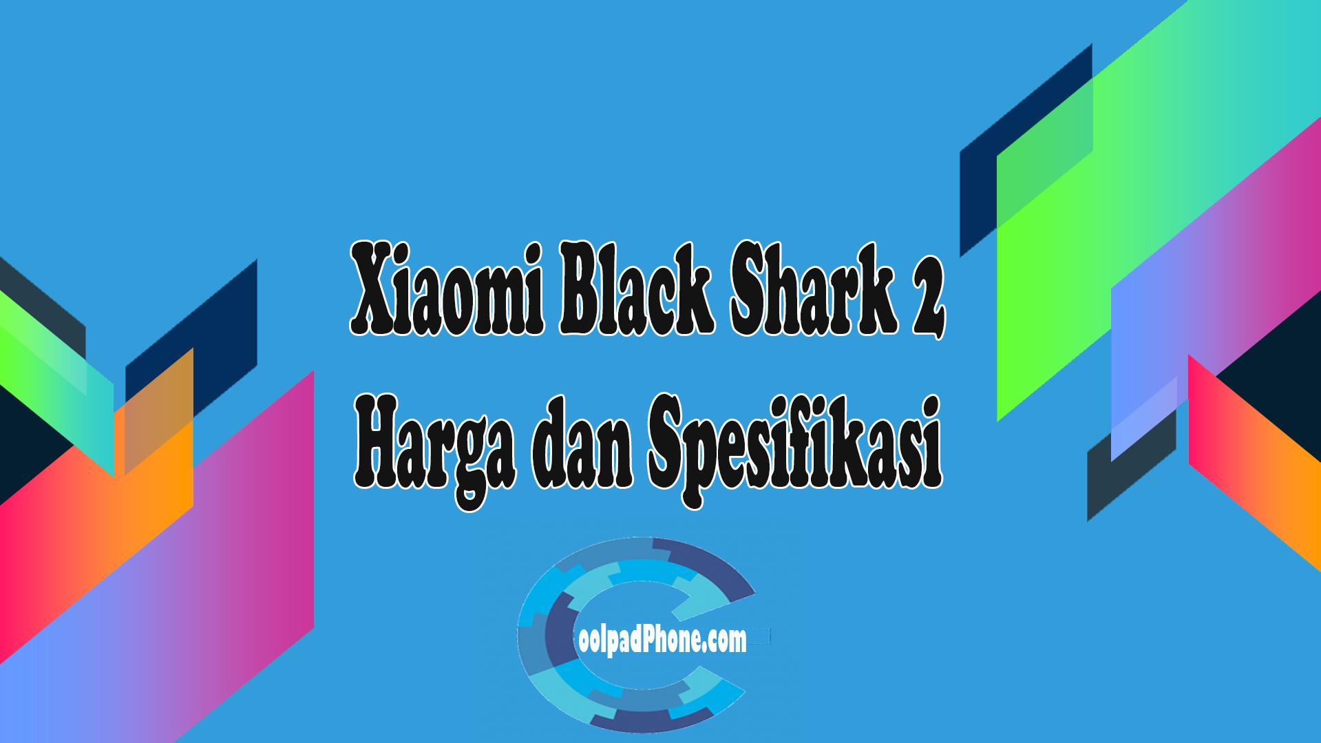 Xiaomi Black Shark 2 Harga dan Spesifikasi