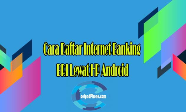 Cara Daftar Internet Banking BRI Lewat HP Android