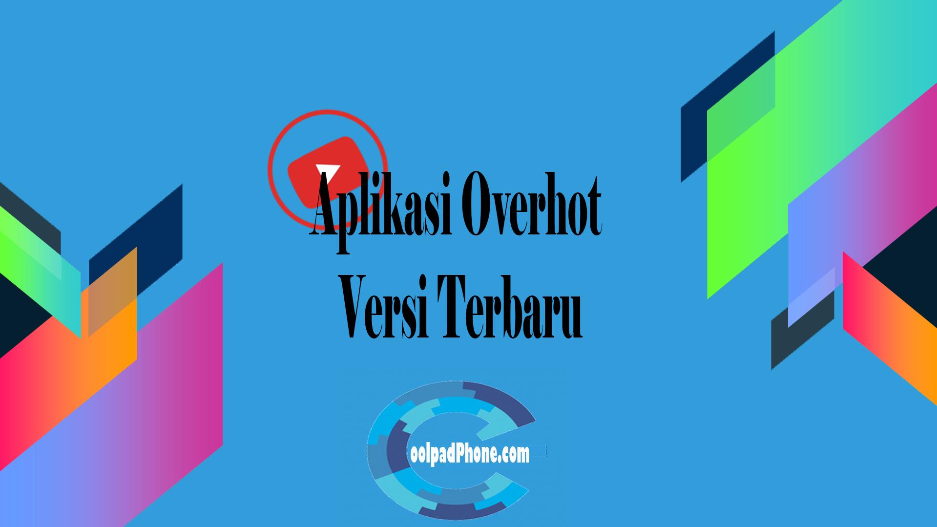 Aplikasi Overhot Versi Terbaru