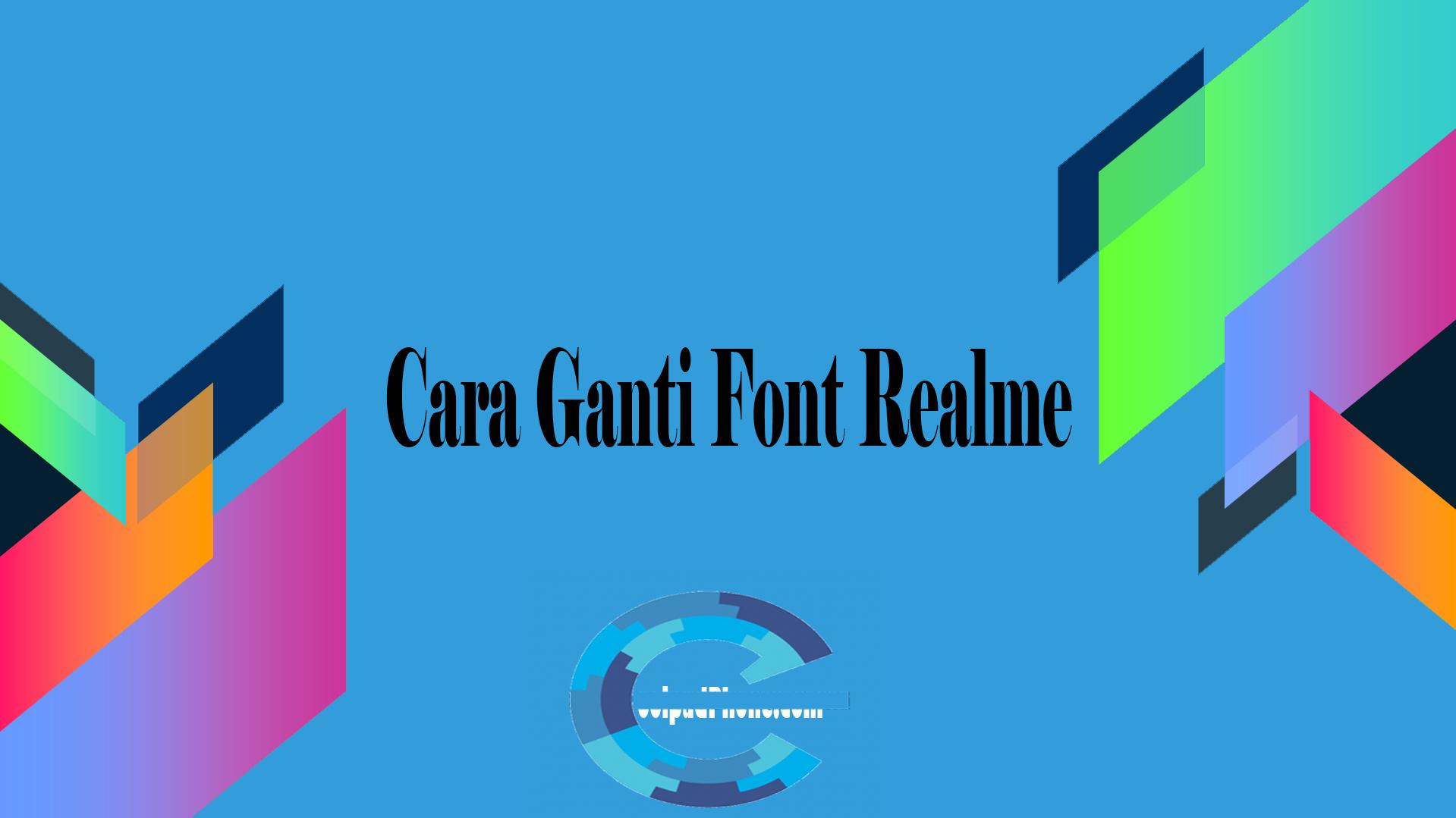 Cara Ganti Font Realme Terbaru