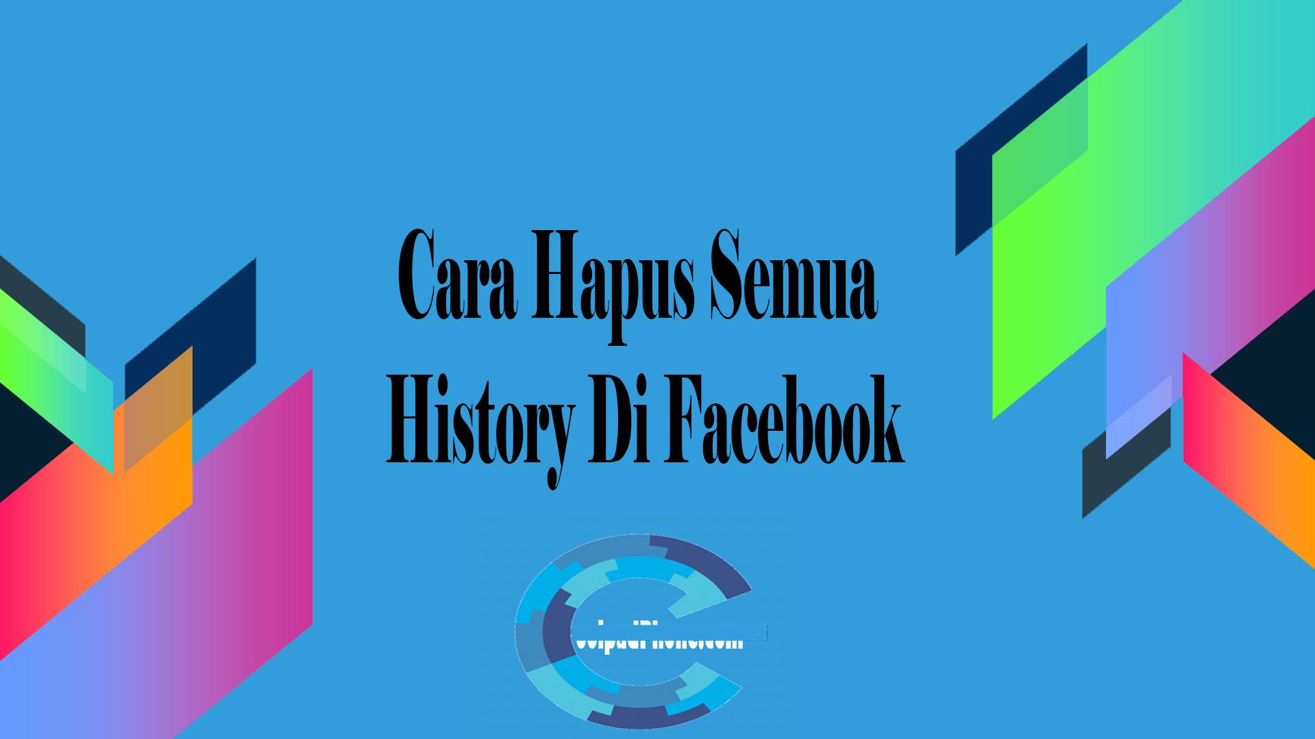 Cara Hapus Semua History Di Facebook