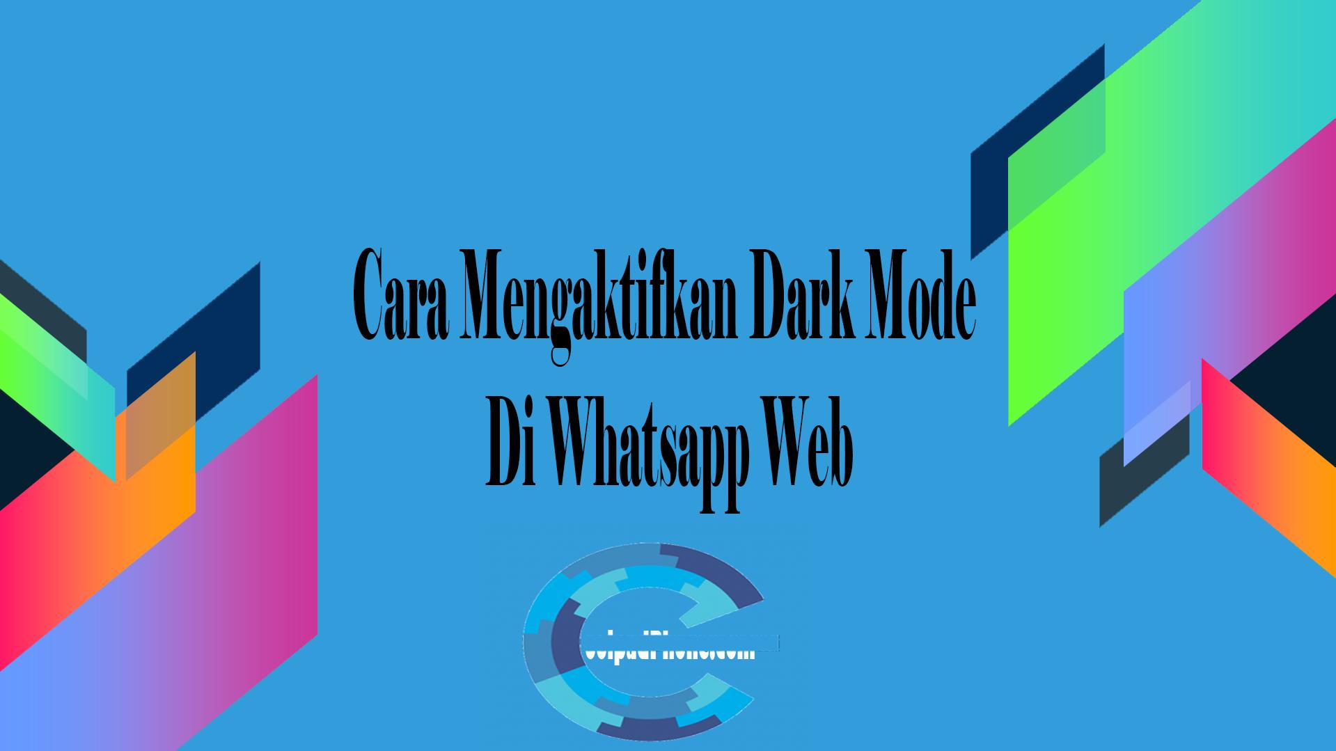 Cara Mengaktifkan Dark Mode Di Whatsapp Web