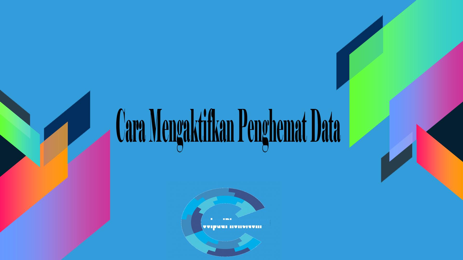 Cara Mengaktifkan Penghemat Data