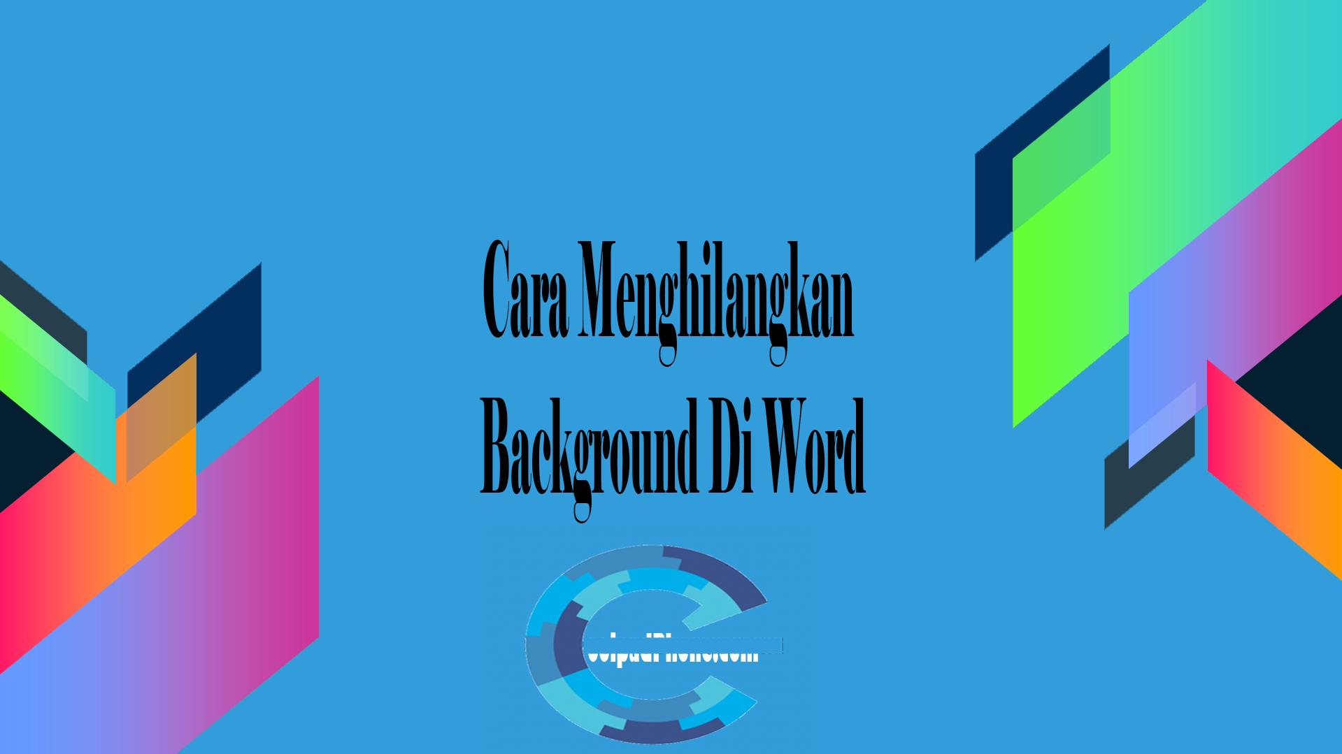 Cara Menghilangkan Background Di Word