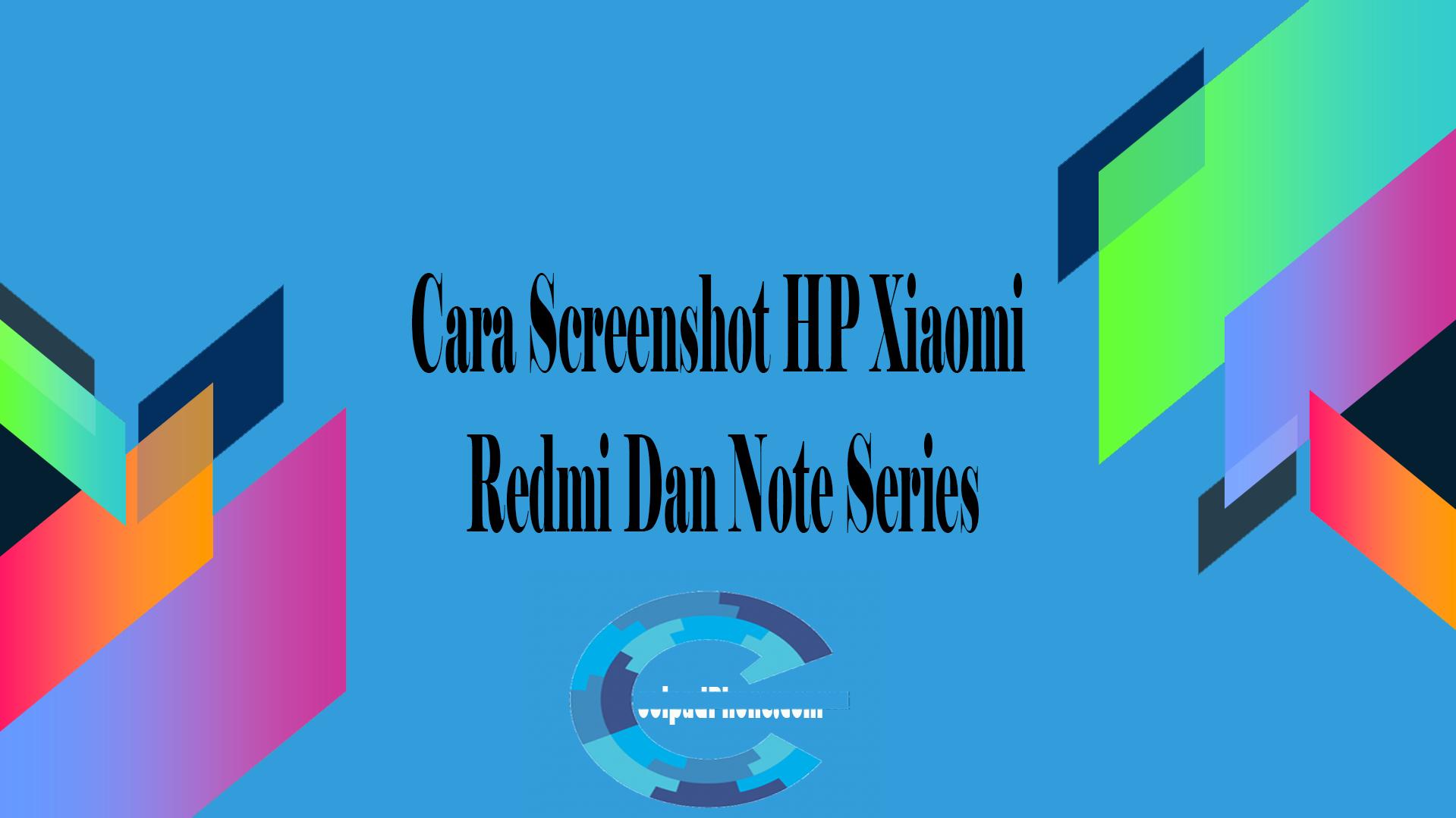 Cara Screenshot HP Xiaomi Redmi Dan Note Series