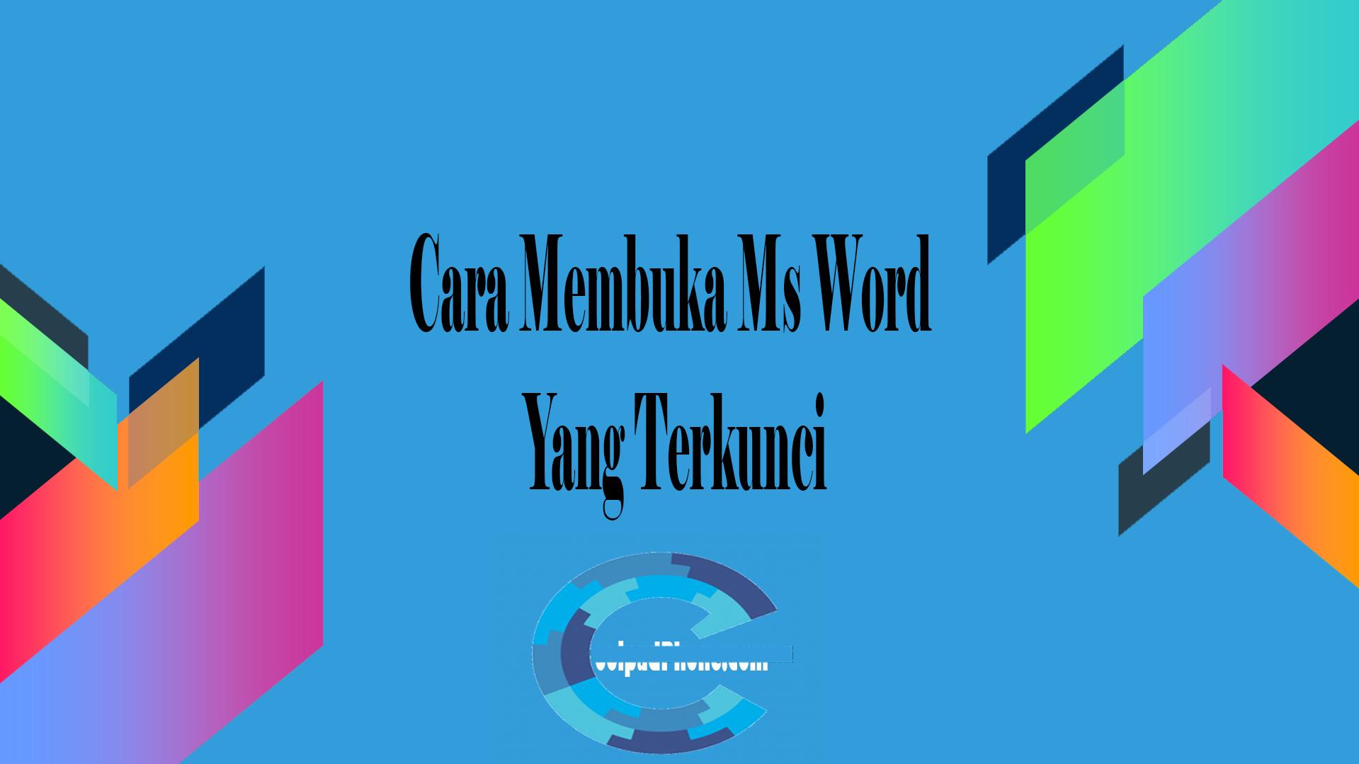 Cara Membuka Ms Word Yang Terkunci