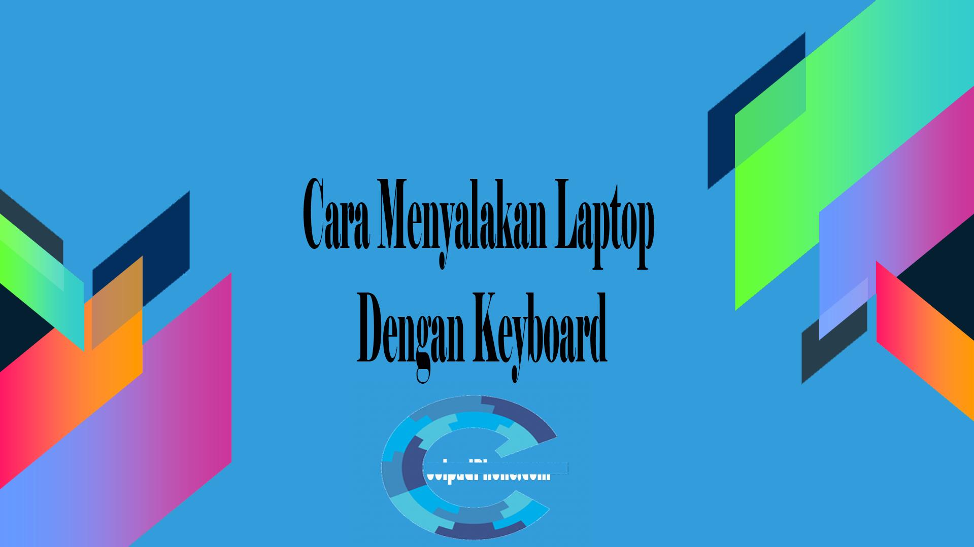 Cara Menyalakan Laptop Dengan Keyboard