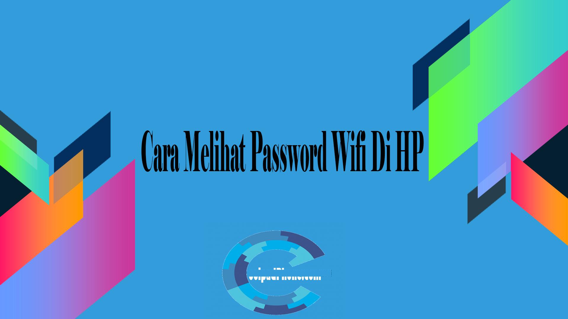 Cara Melihat Password Wifi Di HP