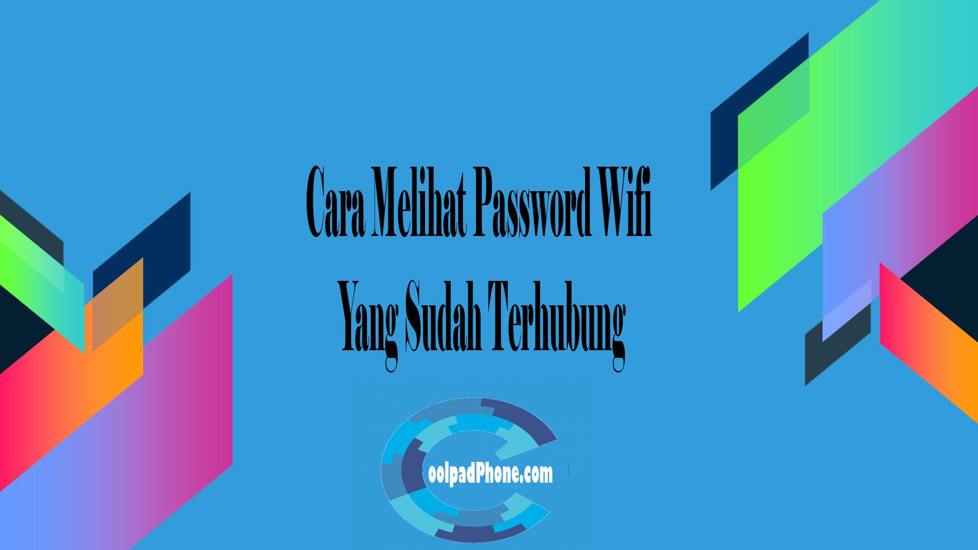 Cara Melihat Password Wifi Yang Sudah Terhubung