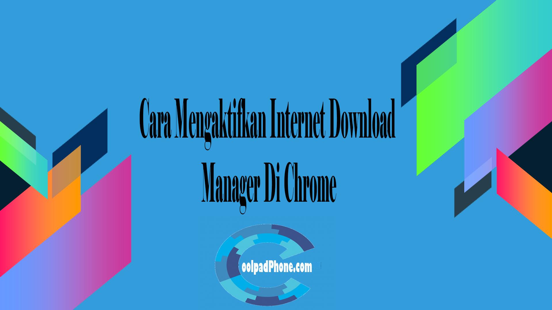 Cara Mengaktifkan Internet Download Manager Di Chrome