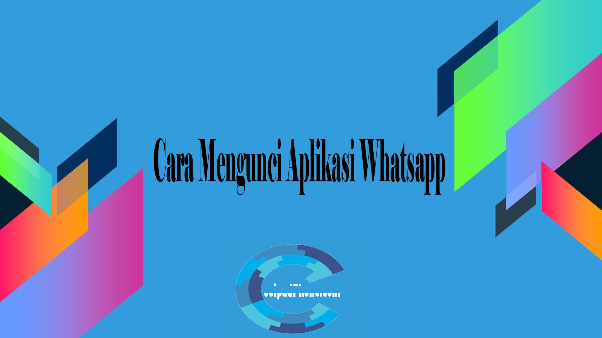 Cara Mengunci Aplikasi Whatsapp