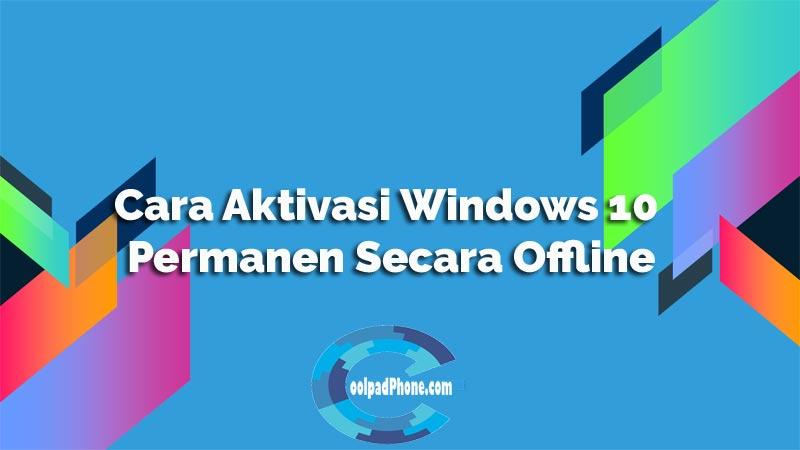Cara Aktivasi Windows 10 Permanen Secara Offline