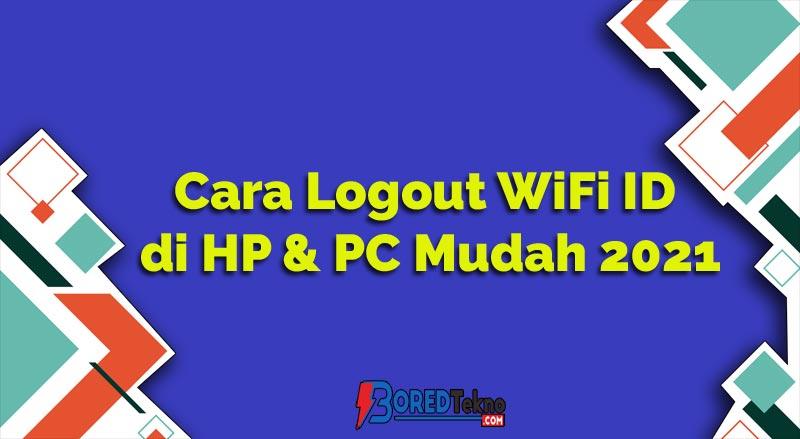 Cara Logout WiFi ID di HP & PC dengan Mudah 2021