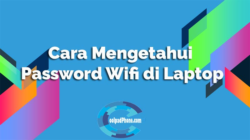 Cara Mengetahui Password Wifi di Laptop